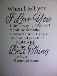 when i tell you i love you i don t say it out of habit or to make conversation i say it to remind you that y