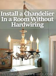 non hardwired chandelier non hardwired chandelier together with how to hang a chandelier in a room non hardwired chandelier
