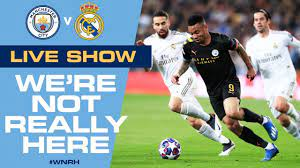 LIVE! Man City v Real Madrid, Champions League 2nd leg | We're Not Really  Here - YouTube
