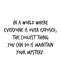 Mysterious Beauty Quotes Best of In A World Where Everyone Is Overexposed The Coolest Thing You Can