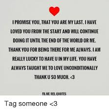I Promise To Love You Quotes Interesting I PROMISE YOU THAT YOU ARE MY LAST IHAVE LOVED YOU FROM THE START