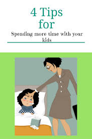 ways to spend more time your kids  do you want to spend more time your children do you work here