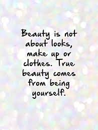 Beauty Comes From The Heart Quotes Best Of Beauty Is Not About Looks Make Up Or Clothes True Beauty Comes