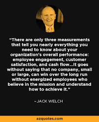 Jack Welch Quotes New Jack Welch Quote There Are Only Three Measurements That Tell You