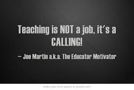 Calling For A Job Teaching Is Not A Job Its A Calling Educator Motivator