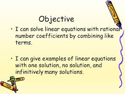 objective i can solve linear equations with rational number coefficients by combining like terms