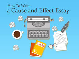 useful tips on how to write a cause and effect essay cause and effect essay writing