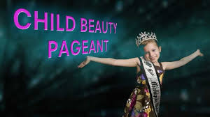 should child beauty pageants be banned netivist are beauty pageants good or bad for the child should they be banned