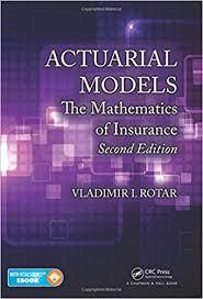 Amazon Com Actuarial Models The Mathematics Of Insurance Second