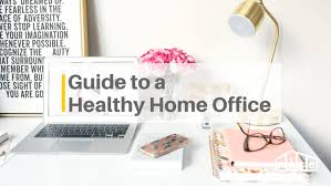 healthy home office. A Guide To Help You Create Healthy Work Space That Increases Productivity And Your Well Home Office