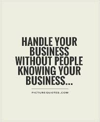 Business Quoyes Handle Your Business Without People Knowing Your Business Picture 20