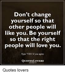 Lovers Quotes Amazing Don't Change Yourself So That Other People Will Like You Be Yourself