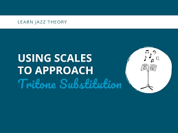 Using Scales To Approach Tritone Substitution Learn Jazz