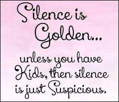 Quotes About Kids Enchanting Silence Is Golden Unless You Have Kids Pictures Photos And Images