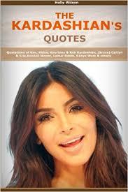 Kim Kardashian Quotes Unique Quotes Of Kardashians Quotations Of Kim Khloe Kourtney Rob