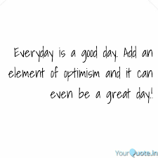 Optimism Quotes Classy Everyday Is A Good Day A Quotes Writings By Amirthavarshini