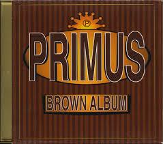 <b>Primus</b> - <b>Brown Album</b> | Releases, Reviews, Credits | Discogs