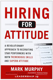 hiring for attitude a revolutionary approach to recruiting and hiring for attitude a revolutionary approach to recruiting and selecting people both tremendous skills and superb attitude business books mark