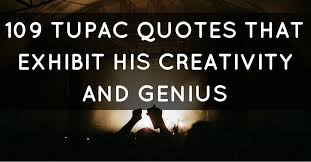Tupac Love Quotes Delectable 48 Tupac Quotes That Exhibit His Creativity And Genius