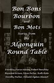 bon bons bourbon and bon mots stories from the algonquin round table by franklin pierce adams robert benchley heywood broun edna ferber ruth hale