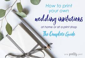 Print Your Own Invites How To Print Your Own Wedding Invitations At Home Or At A