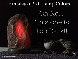 himalayan salt lamp colors is yours too dark