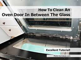 clean an oven door in between the glass