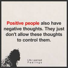Positive People Quotes Inspiration A Quote Of Positive People Always Have Negative Thoughts They Just