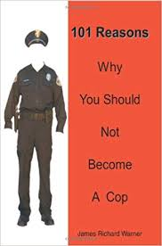 Why To Become A Police Officer 101 Reasons Why You Should Not Become A Cop James Warner