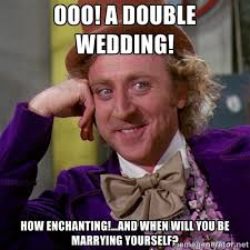 ooo! A double wedding! how enchanting!...and when will you be ... via Relatably.com