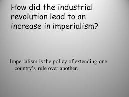 the industrial revolution ppt video online how did the industrial revolution lead to an increase in imperialism