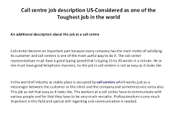 call centre job description us considered as one of thetoughest job in the worldan additional call center job descriptions
