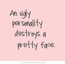 Ugly Is Beautiful Quotes Best Of An Ugly Personality Destroys A Pretty Face Picture Quotes Pretty