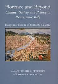 florence and beyond culture society and politics in renaissance florence and beyond culture society and politics in renaissance essays in honour of john m najemy