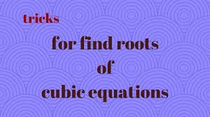 trick for find roots of cubic equation