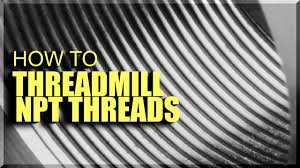 How To Threadmill Npt Threads Ww244