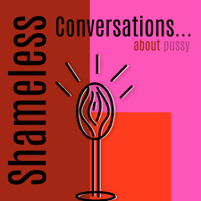 Shameless Conversations... About Pussy