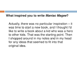 maniac magee  8 what inspired you to write maniac magee