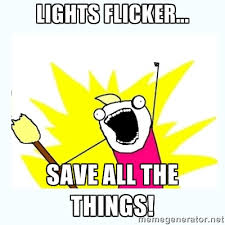 Lights Flicker... save all the things! - All the things | Meme ... via Relatably.com