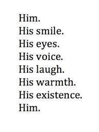 El. Su sonrisa, sus ojos, su voz, su risa, su calor, su existencia. El. |  Love quotes for him, Words, Quotes for him