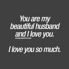 Beautiful Husband Quotes Best Of Husband Love Quote You Are My Beautiful Husband And I Love You