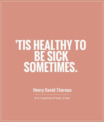 Sick Quotes Gorgeous Tis Healthy To Be Sick Sometimes Picture Quotes