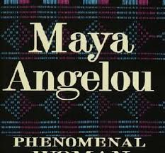 did a angelou write phenomenal w  why did a angelou write phenomenal w
