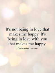 Being In Love Quotes It's not being in love that makes me happy It's being in love 42