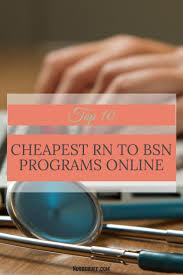 17 best ideas about bsn degree cochran school of most nurses want to improve their nursing career by completing a bachelor of science degree in nursing here are the top 10 cheapest rn to bsn programs