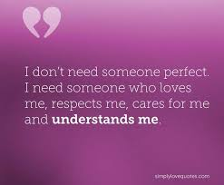 Need Love Quotes I don't need someone perfect I need someone who loves me respects 69