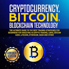 Bitcoin cash get bch from blockchain info after fork bitcoin. Cryptocurrency Bitcoin Blockchain Technology The Ultimate Guide To The Best Trading Strategies For Beginners For Investing In Crypto Trading Libra Bitcoin Cash Litecoin Ethereum Dash By Tony Brooks Audiobook Audible Com