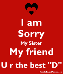 i am sorry my sister my friend u r the best d poster