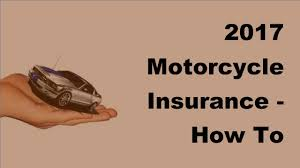 2017 motorcycle insurance how to choose low insurance quotes