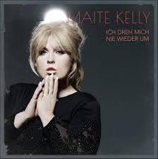 Bild weiß, wie sie heute lebt. Maite Kelly Infos Zu Neuer Single Ich Dreh Mich Nie Wieder Um